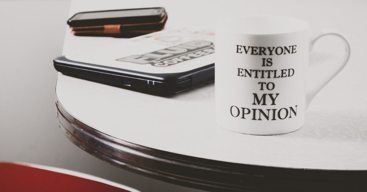 mug with text that reads everyone is entitled to my opinion